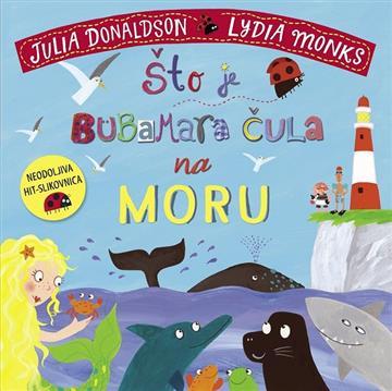 Što je bubamara čula na moru - Julia Donaldson i Ly