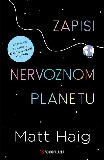 Zapisi o nervoznom planetu - Matt Haig