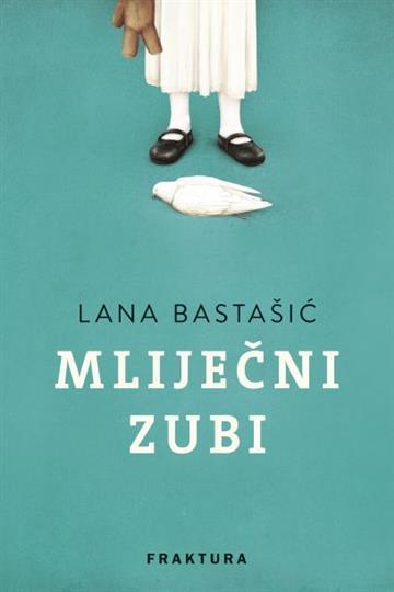 Mliječni zubi - Lana Bastašić