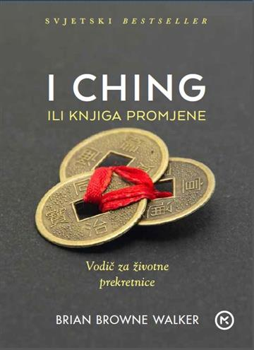 I Ching ili Knjiga promjene - Brian Browne Walker