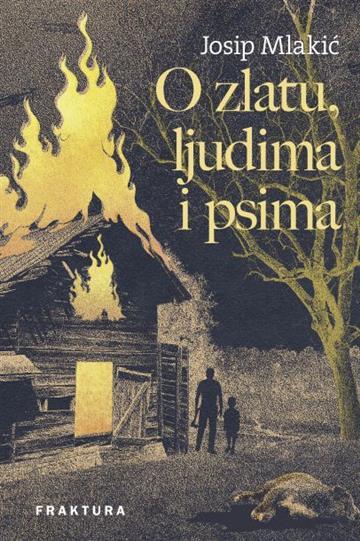 O zlatu, ljudima i psima - Josip Mlakić
