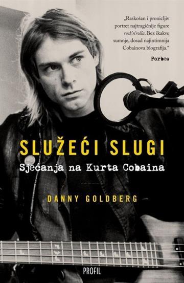 Služeći slugi - Sjećanja na Kurta Cobaina - Danny Goldberg