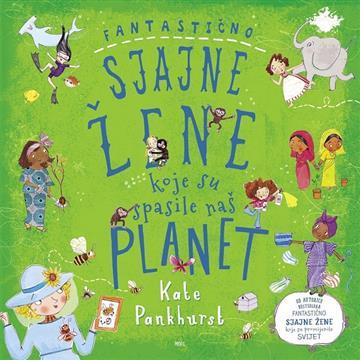 Fantastično sjajne žene koje su spasile naš planet - Kate Pankhurst