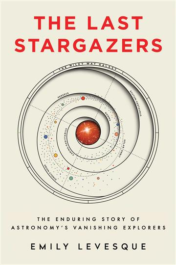 Last Stargazers: Enduring Story of Astronomy - Emily Levesque
