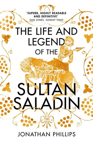 Life and Legend of the Sultan Saladin - Jonathan Phillips