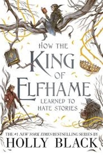How the King of Elfhame Learned to Hate Stories - Holly Black