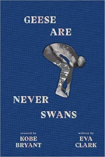 Geese Are Never Swans - Eva Clark, Kobe Bryant