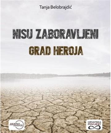 Nisu zaboravljeni - Grad heroja - Tanja Belobrajdić