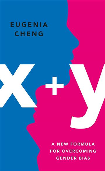 X+Y: Mathematician's Manifesto for Rethinking Gender - Eugenia Cheng