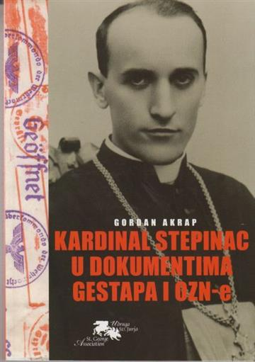Kardinal Stepinac u dokumentima Gestapa i OZN-e - Gordan Akrap