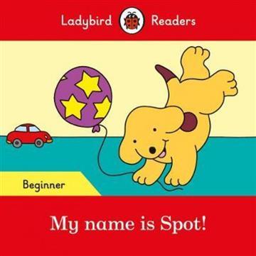 My name is Spot! - Ladybird Readers