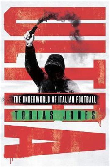 Ultra: Underworld of Italian Football - Tobias Jones
