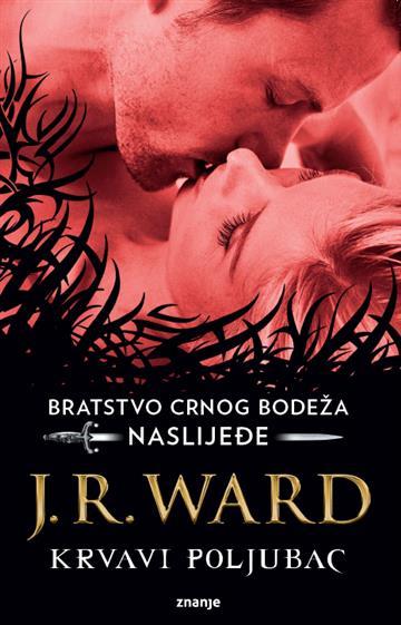 Bratstvo crnog bodeža: Naslijeđe - Krvavi poljubac - J.R. Ward