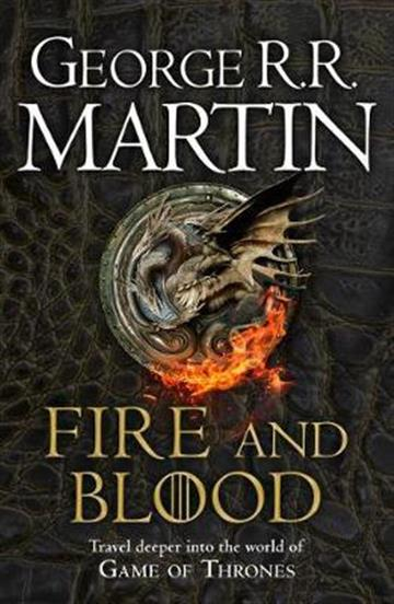 Fire and Blood: 300 Years Before A Game - George R. R. Martin